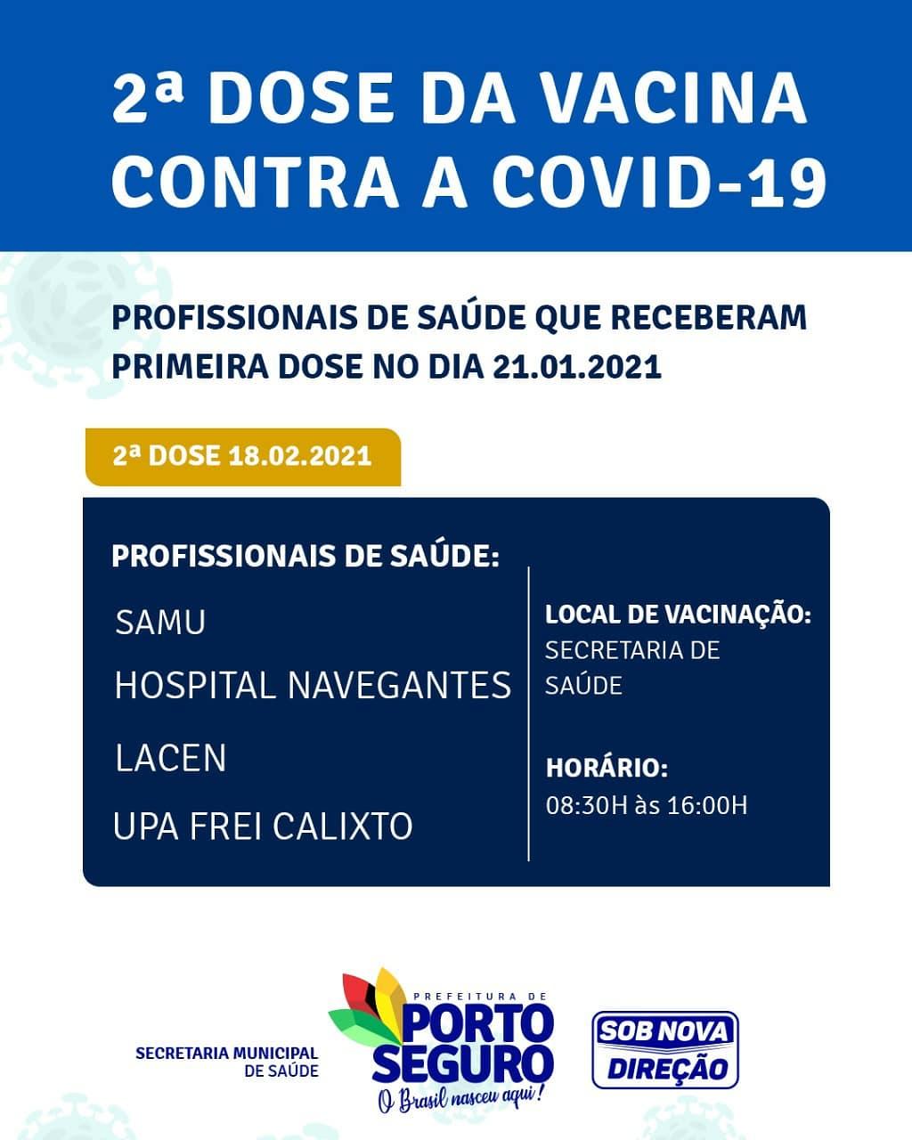 A prefeitura de Porto Seguro, por meio da Secretaria Municipal de Saúde informa que a 2ª dose da vacina contra a COVID-19 já está disponível para os Profissionais de Saúde que receberam a 1ª dose da vacina 25