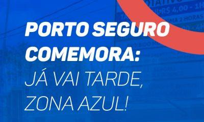 PORTO SEGURO COMEMORA: JÁ VAI TARDE, ZONA AZUL! 19