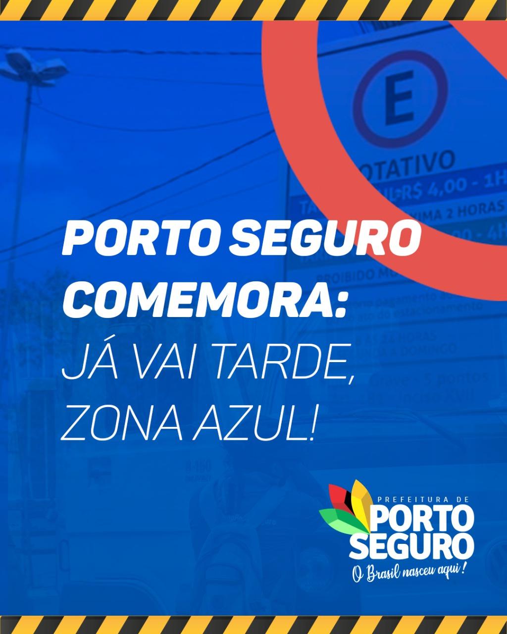 PORTO SEGURO COMEMORA: JÁ VAI TARDE, ZONA AZUL! 18