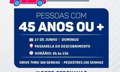 NESTE DOMINGO 27/06 É DIA DE VACINAÇÃO CONTRA A COVID-19 - 45 ANOS OU MAIS NO SISTEMA DRIVE THRU NA PASSARELA DO DESCOBRIMENTO 22