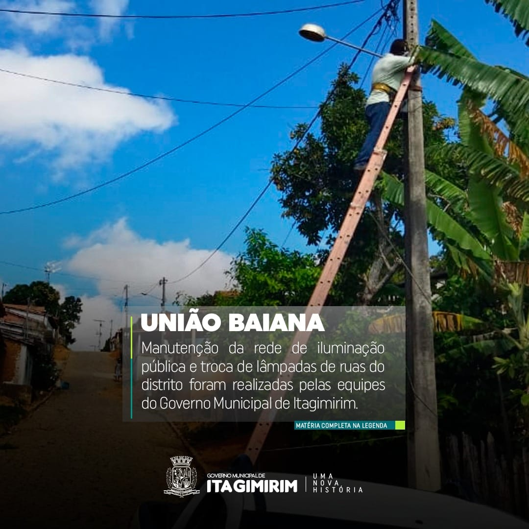 Prefeitura de Itagimirim realiza manutenção da rede elétrica e troca de lâmpadas em União Baiana 18
