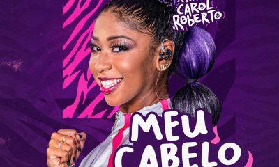 Após preconceito por conta do cabelo, Carol Roberto lança primeira faixa do DVD, ouça 'Meu Cabelo' 48